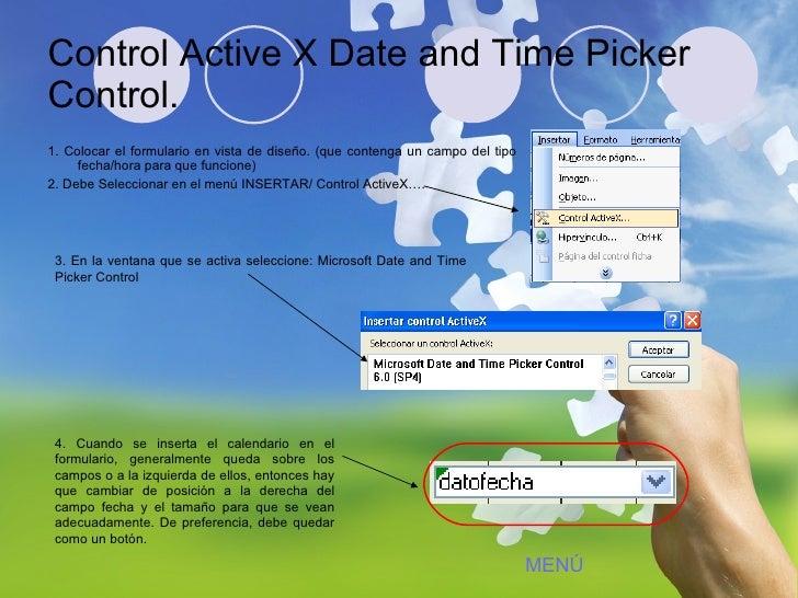 Control Active X Date and Time Picker Control. <ul><li>1. Colocar el formulario en vista de diseño. (que contenga un campo...