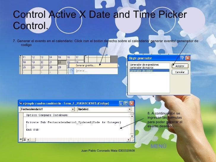 Control Active X Date and Time Picker Control. <ul><li>7. Generar el evento en el calendario: Click con el botón derecho s...