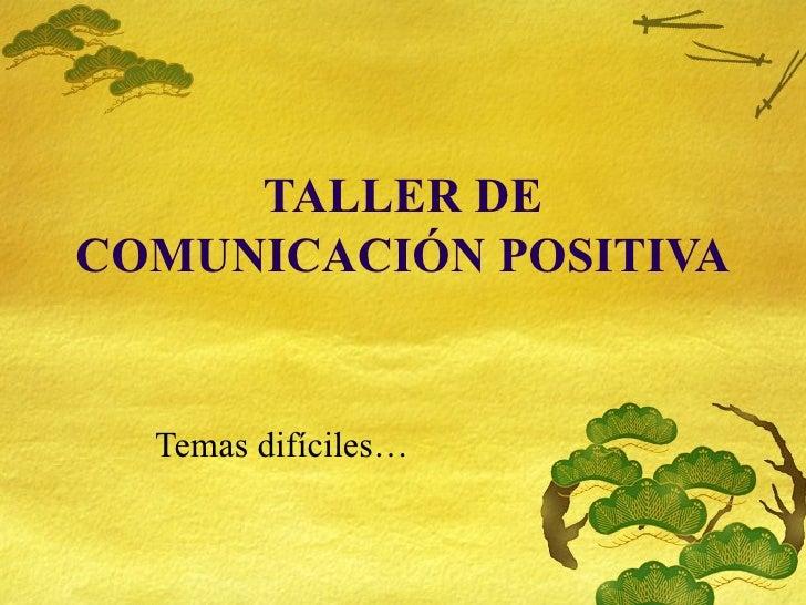 TALLER DE COMUNICACIÓN POSITIVA Temas dif íciles…