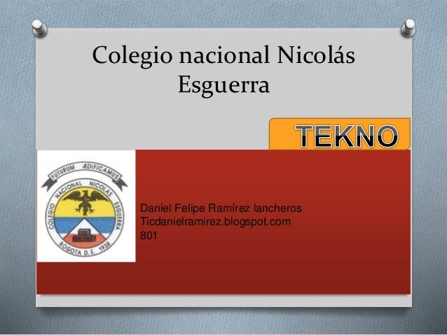 Colegio nacional Nicolás Esguerra Daniel Felipe Ramírez lancheros Ticdanielramirez.blogspot.com 801