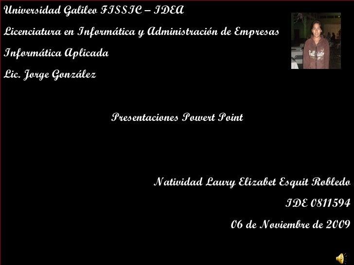 Universidad Galileo FISSIC – IDEA Licenciatura en Informática y Administración de Empresas  Informática Aplicada Lic. Jorg...