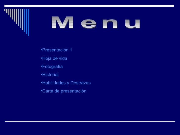 Menu <ul><li>Presentación 1 </li></ul><ul><li>Hoja de vida </li></ul><ul><li>Fotografía </li></ul><ul><li>Historial </li><...