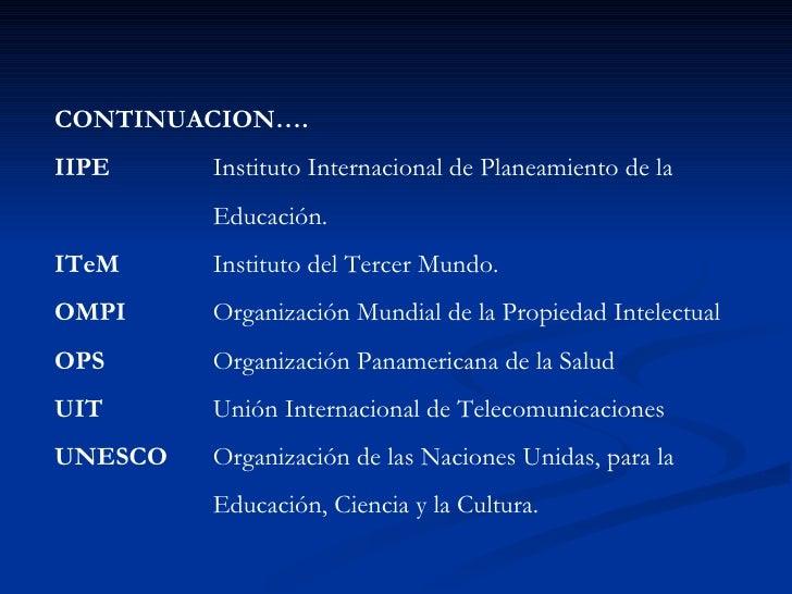 CONTINUACION…. IIPE Instituto Internacional de Planeamiento de la  Educación. ITeM Instituto del Tercer Mundo. OMPI   Orga...