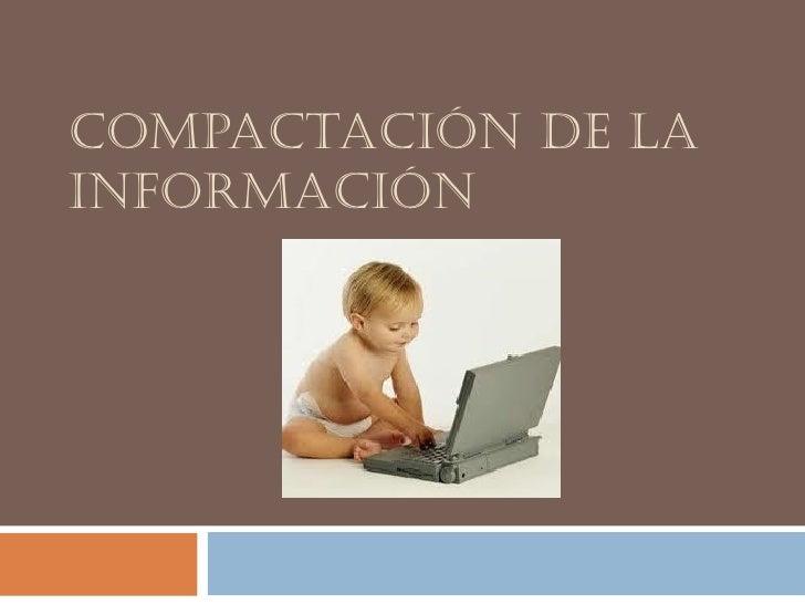 COMPACTACIÓN DE LA INFORMACIÓN