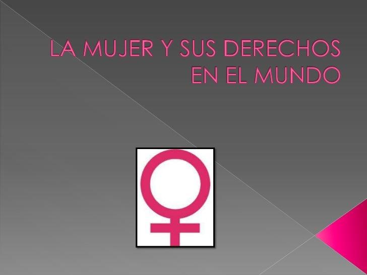 LA MUJER Y SUS DERECHOS EN EL MUNDO<br />