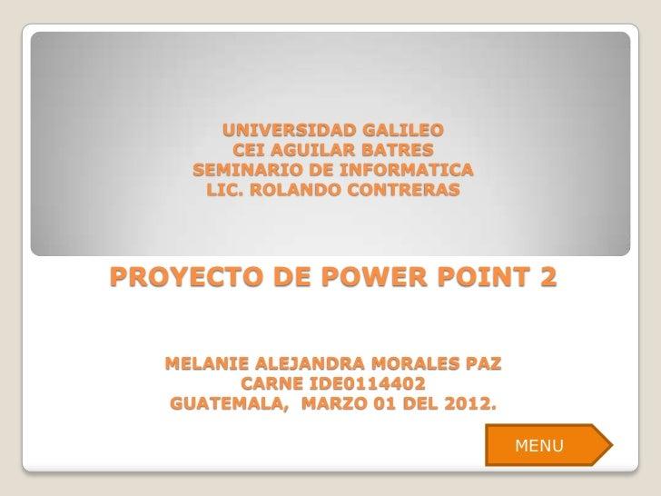 UNIVERSIDAD GALILEO         CEI AGUILAR BATRES     SEMINARIO DE INFORMATICA      LIC. ROLANDO CONTRERASPROYECTO DE POWER P...