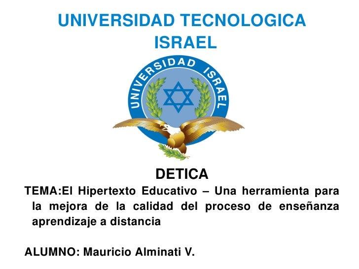 UNIVERSIDADTECNOLOGICA                    ISRAEL                                DETICA     TEMA:El Hipertexto Educativ...