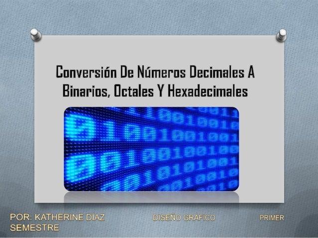 De números decimales a números binarios O Este método consiste en ir dividiendo el numero que  se quiera convertir a binar...