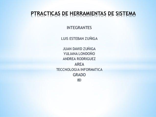 INTEGRANTES LUIS ESTEBAN ZUÑIGA JUAN DAVID ZUÑIGA YULIANA LONDOÑO ANDREA RODRIGUEZ AREA TECCNOLOGIA INFORMATICA GRADO 8D P...