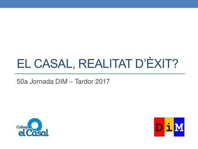 EL CASAL, REALITAT D'ÈXIT? 50a Jornada DIM – Tardor 2017