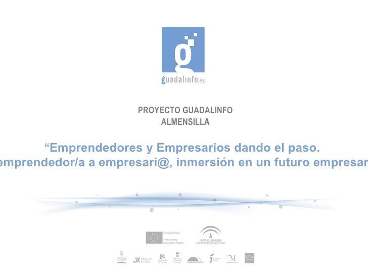 """PROYECTO GUADALINFO ALMENSILLA """" Emprendedores y Empresarios dando el paso.  De emprendedor/a a empresari@, inmersión en u..."""