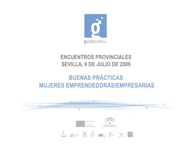 ENCUENTROS PROVINCIALES SEVILLA, 9 DE JULIO DE 2009 BUENAS PRÁCTICAS MUJERES EMPRENDEDORAS/EMPRESARIAS