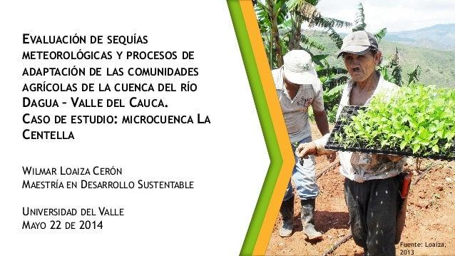 EVALUACIÓN DE SEQUÍAS METEOROLÓGICAS Y PROCESOS DE ADAPTACIÓN DE LAS COMUNIDADES AGRÍCOLAS DE LA CUENCA DEL RÍO DAGUA – VA...
