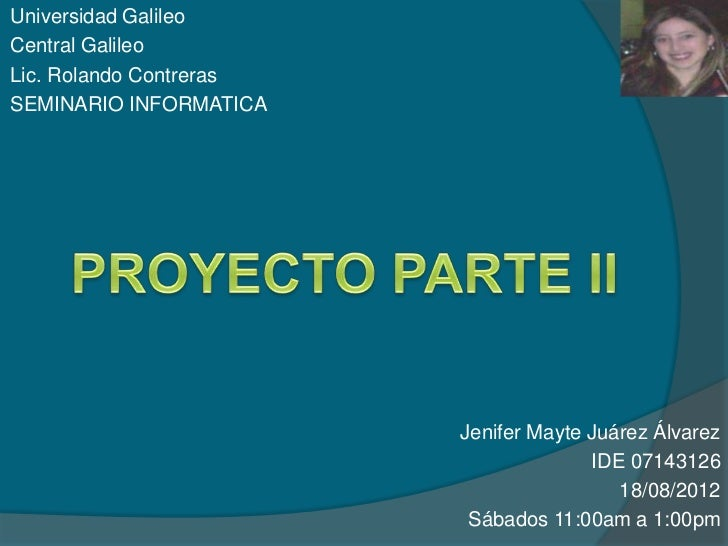 Universidad GalileoCentral GalileoLic. Rolando ContrerasSEMINARIO INFORMATICA                         Jenifer Mayte Juárez...