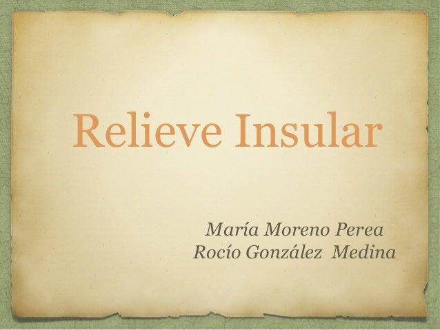 Relieve Insular María Moreno Perea Rocío González Medina