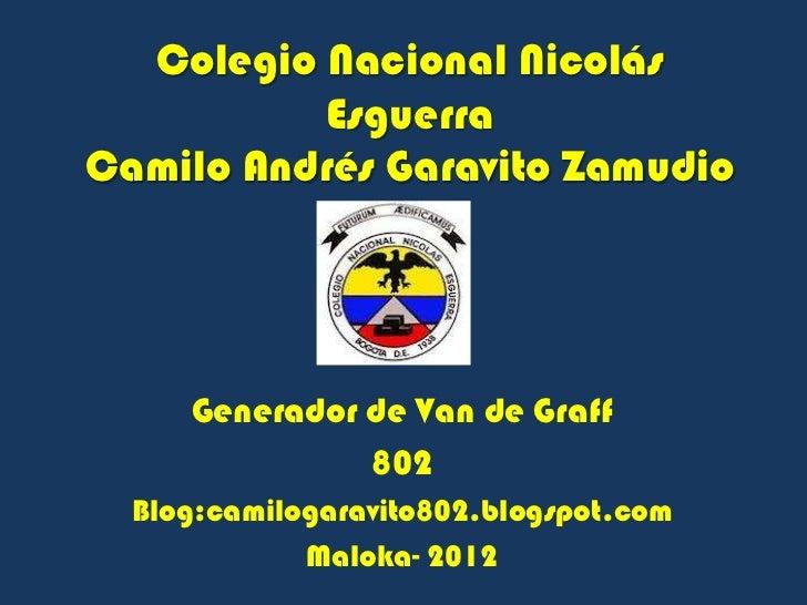 Colegio Nacional Nicolás          EsguerraCamilo Andrés Garavito Zamudio     Generador de Van de Graff               802  ...