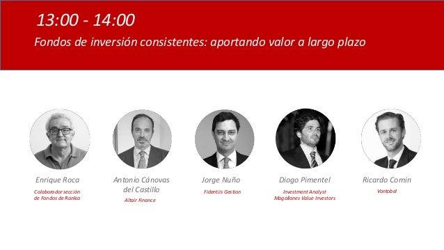 Fondos de inversión consistentes: aportando valor a largo plazo 13:00 - 14:00 Enrique Roca Colaborador sección de Fondos ...