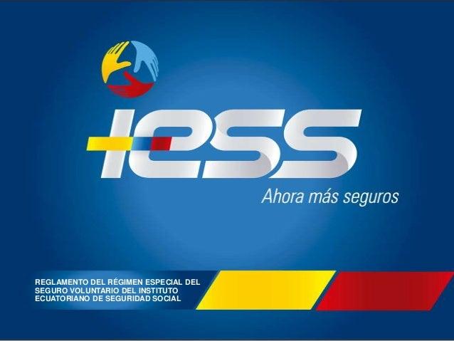 REGLAMENTO DEL RÉGIMEN ESPECIAL DEL SEGURO VOLUNTARIO DEL INSTITUTO ECUATORIANO DE SEGURIDAD SOCIAL