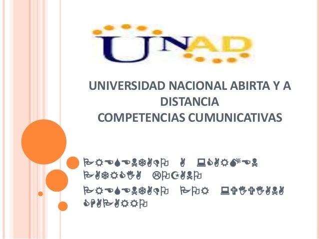 UNIVERSIDAD NACIONAL ABIRTA Y A DISTANCIA COMPETENCIAS CUMUNICATIVAS PRESENTADO A :CARMEN PATRCIA LOZANO PRESENTADO POR :V...