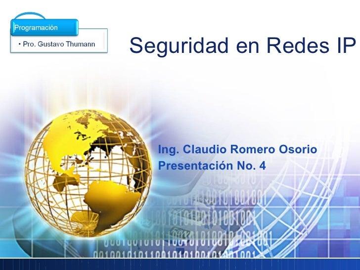 LOGO        Seguridad en Redes IP             Ing. Claudio Romero Osorio          Presentación No. 4