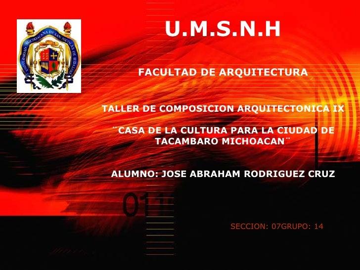 U.M.S.N.HFACULTAD DE ARQUITECTURATALLER DE COMPOSICION ARQUITECTONICA IX¨CASA DE LA CULTURA PARA LA CIUDAD DE TACAMBARO MI...