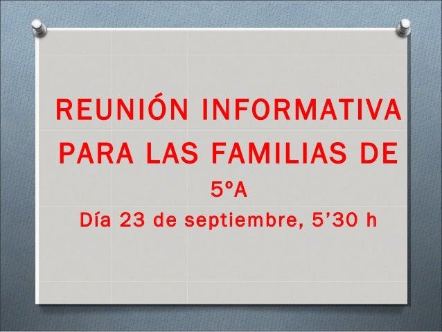 REUNIÓN INFORMATIVA PARA LAS FAMILIAS DE 5ºA Día 23 de septiembre, 5'30 h