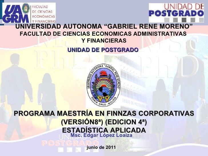 """UNIVERSIDAD AUTONOMA """"GABRIEL RENE MORENO"""" FACULTAD DE CIENCIAS ECONOMICAS ADMINISTRATIVAS  Y FINANCIERAS UNIDAD DE POSTGR..."""