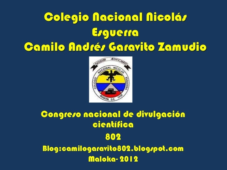 Colegio Nacional Nicolás          EsguerraCamilo Andrés Garavito Zamudio  Congreso nacional de divulgación             cie...