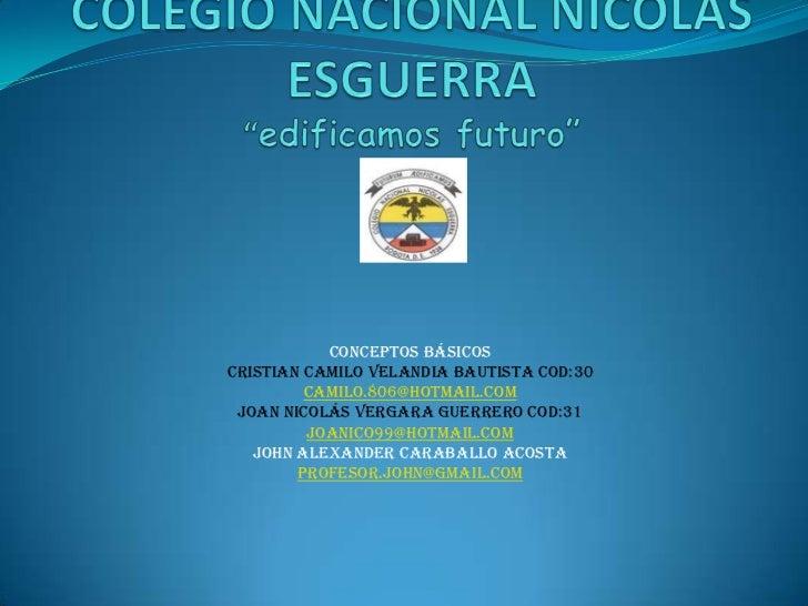 Conceptos básicosCristian Camilo Velandia Bautista cod:30         camilo.806@hotmail.com Joan Nicolás Vergara Guerrero cod...
