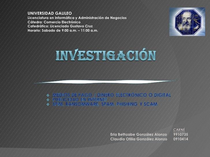 U NIVERSIDAD GALILEO Licenciatura en Informática y Administración de Negocios Cátedra: Comercio Electrónico Catedrático: L...