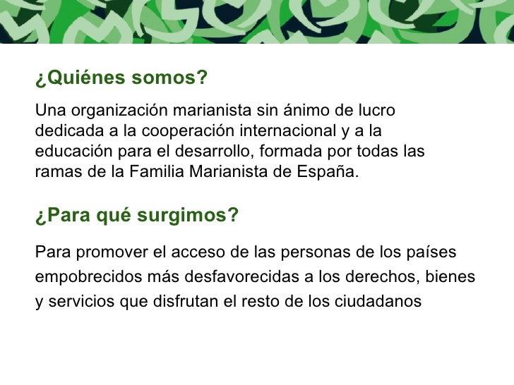 ¿Quiénes somos? Una organización marianista sin ánimo de lucro dedicada a la cooperación internacional y a la educación pa...