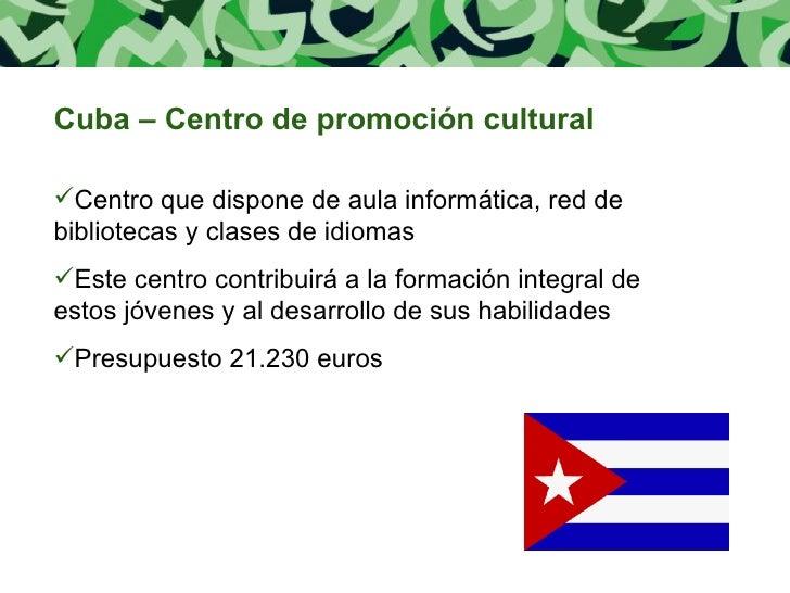 <ul><li>Cuba – Centro de promoción cultural </li></ul><ul><li>Centro que dispone de aula informática, red de bibliotecas y...