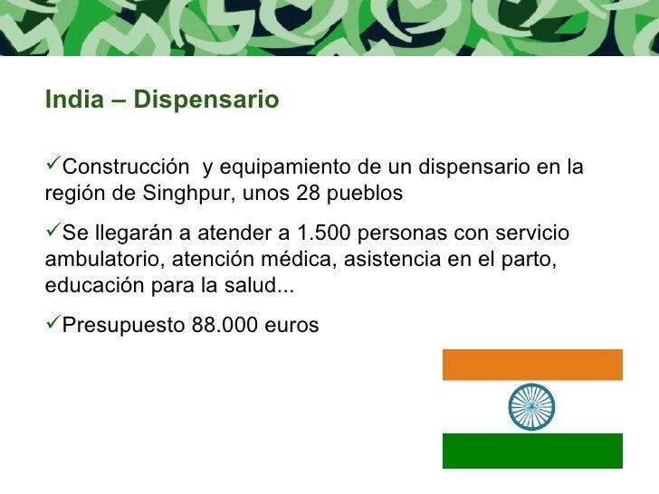 <ul><li>India – Dispensario </li></ul><ul><li>Construcción  y equipamiento de un dispensario en la región de Singhpur, uno...