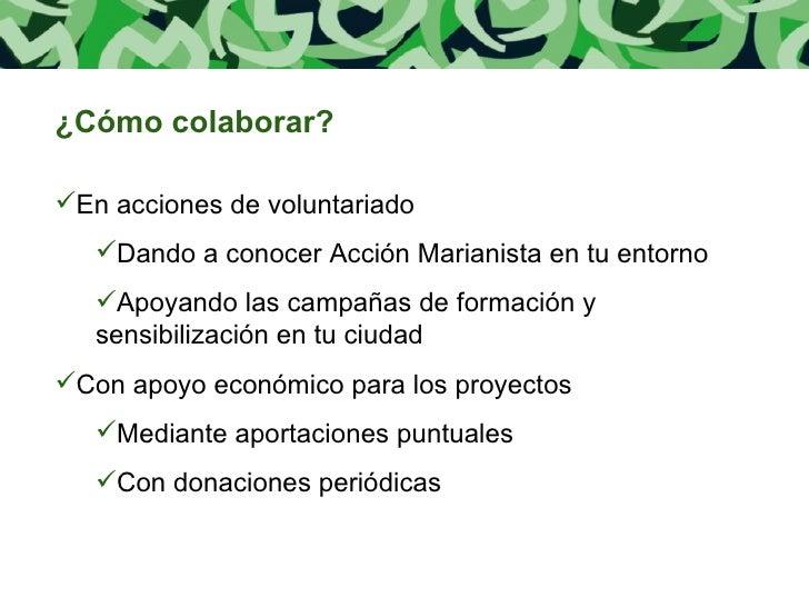 <ul><li>¿Cómo colaborar? </li></ul><ul><li>En acciones de voluntariado </li></ul><ul><ul><li>Dando a conocer Acción Marian...