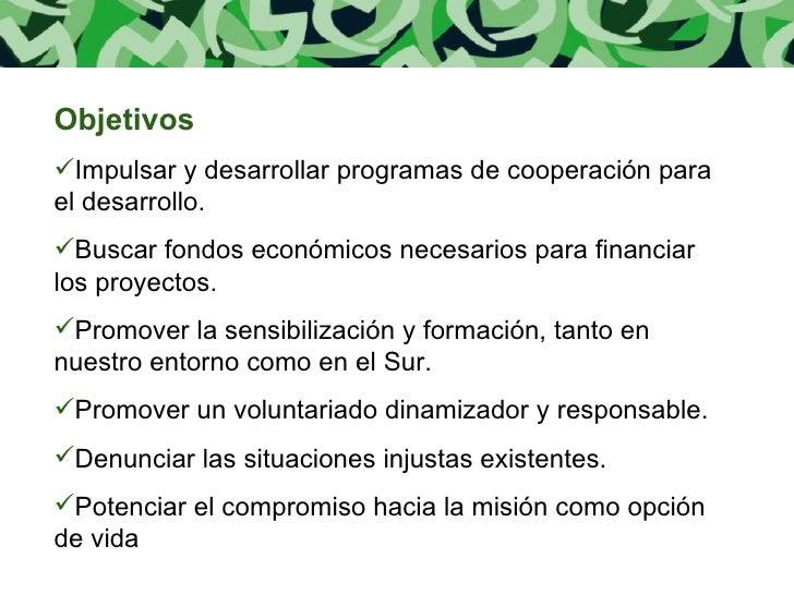 <ul><li>Objetivos </li></ul><ul><li>Impulsar y desarrollar programas de cooperación para el desarrollo. </li></ul><ul><li>...