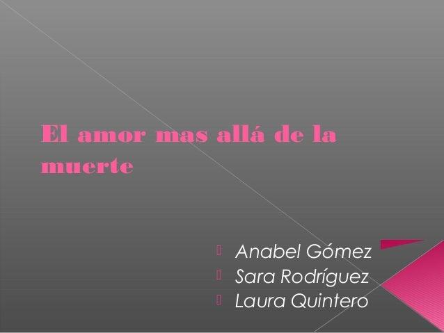 El amor mas allá de la muerte  Anabel Gómez  Sara Rodríguez  Laura Quintero