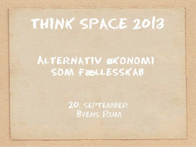 THINK SPACE 2013 Alternativ konomiø som f llesskabæ 20. september Byens Rum
