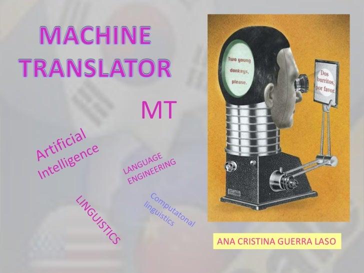 MACHINE TRANSLATOR<br />MT<br />Artificial Intelligence<br />LANGUAGE ENGINEERING<br />Computatonal  linguistics<br />LING...