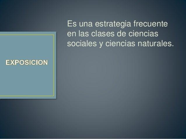 Es una estrategia frecuente  en las clases de ciencias  sociales y ciencias naturales.