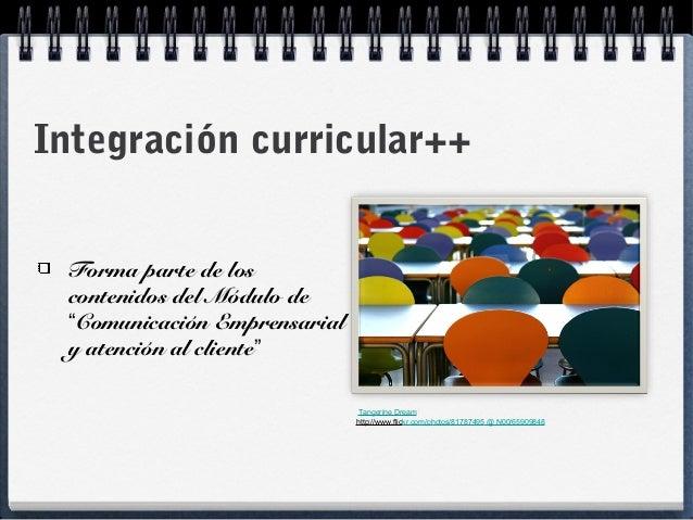 """Integración curricular++ Forma parte de los contenidos del Módulo de """"Comunicación Emprensarial y atención al cliente"""" Tan..."""