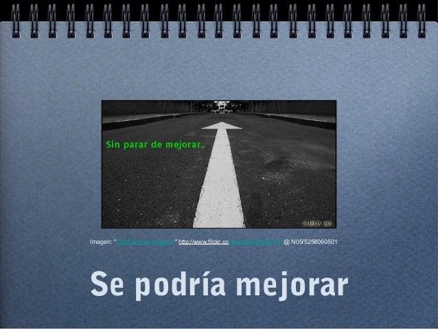 """Se podría mejorar Imagen: """" Sin Parar de mejorar """" http://www.flickr.com/photos/33491718 @ N05/5258060501"""
