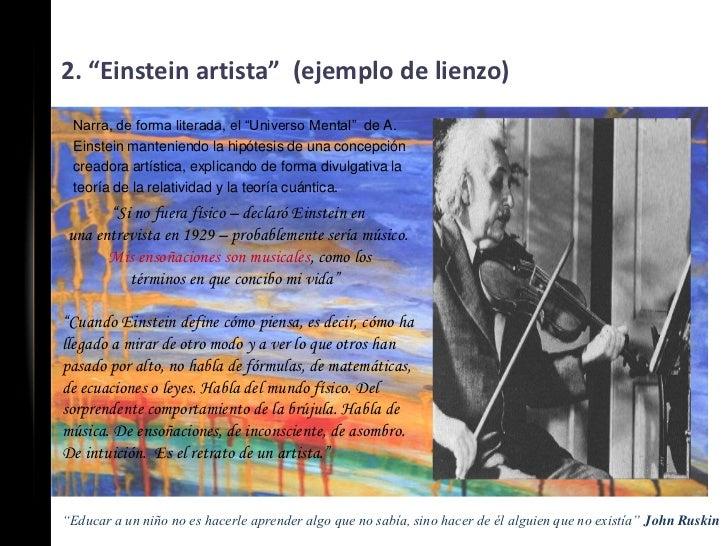 """2. """"Einstein artista"""" (ejemplo de lienzo) Narra, de forma literada, el """"Universo Mental"""" de A. Einstein manteniendo la hip..."""