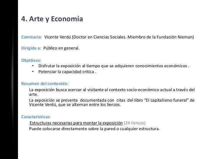 4. Arte y EconomíaComisaria: Vicente Verdú (Doctor en Ciencias Sociales. Miembro de la Fundación Nieman)Dirigida a: Públic...