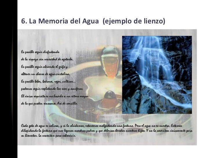 6. La Memoria del Agua (ejemplo de lienzo)Es posible seguir disfrutandode la riqueza sin necesidad de agotarla.Es posible ...