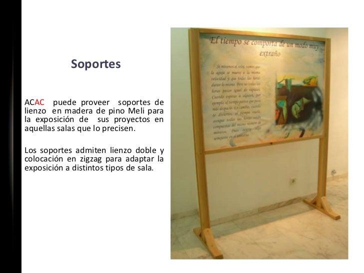 SoportesACAC puede proveer soportes delienzo en madera de pino Meli parala exposición de sus proyectos enaquellas salas qu...