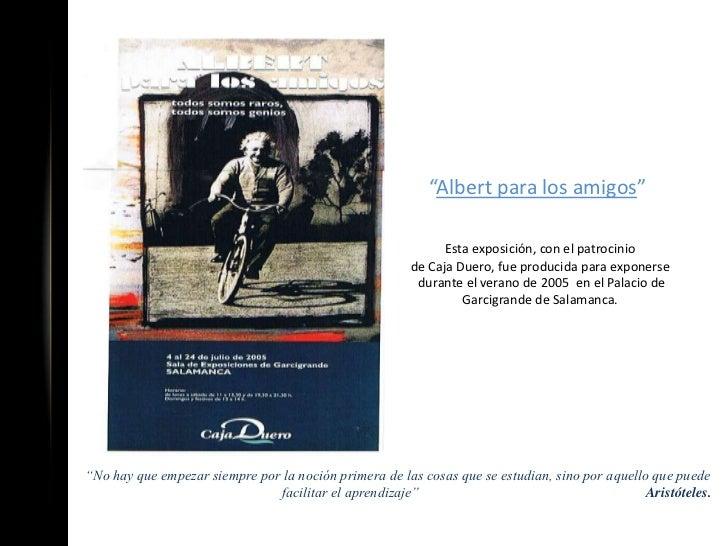 Con esta exposición se inauguraron las olimpiadas mundiales de física celebradas enla universidad de Salamanca 2005.      ...