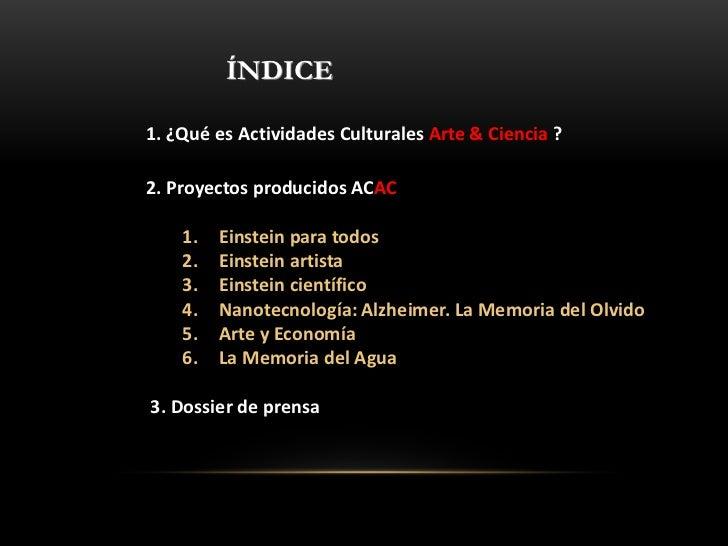 ÍNDICE1. ¿Qué es Actividades Culturales Arte & Ciencia ?2. Proyectos producidos ACAC    1.   Einstein para todos    2.   E...