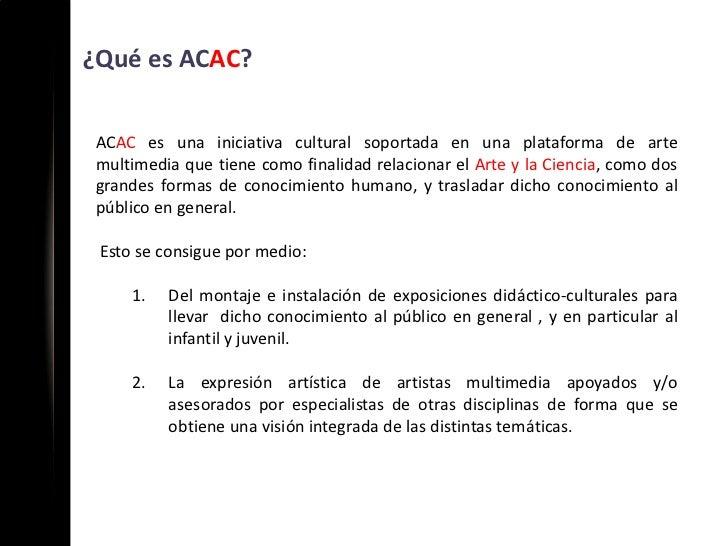 ¿Qué es ACAC? ACAC es una iniciativa cultural soportada en una plataforma de arte multimedia que tiene como finalidad rela...