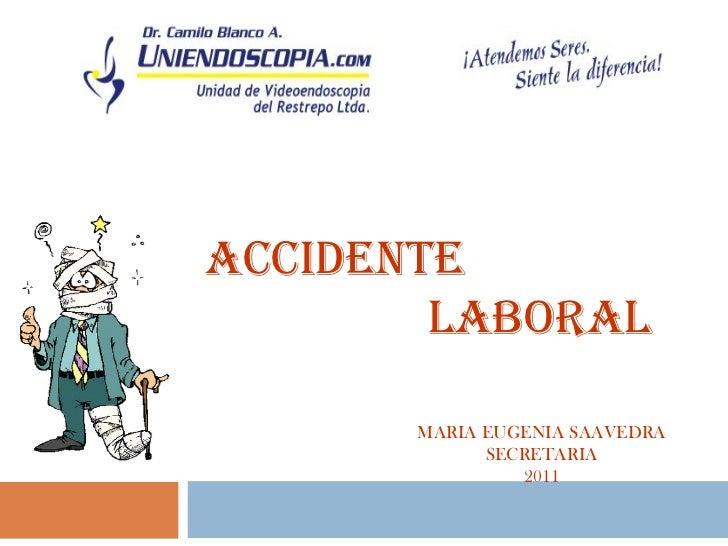 ACCIDENTE    LABORAL MARIA EUGENIA SAAVEDRA SECRETARIA 2011