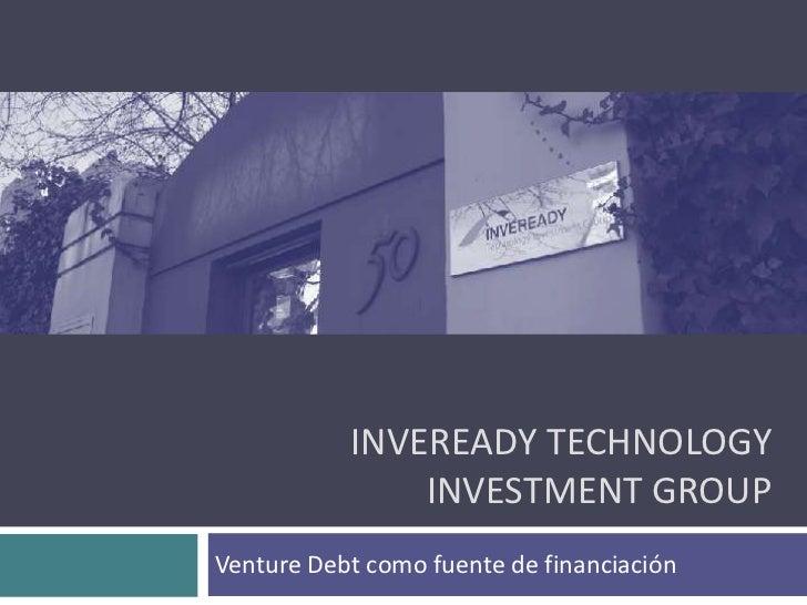 INVEREADY TECHNOLOGY               INVESTMENT GROUPVenture Debt como fuente de financiación